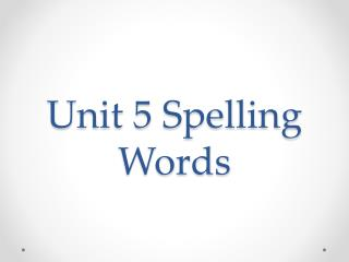 Unit  5 Spelling  Words