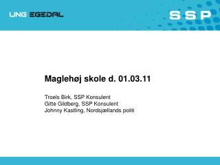 Maglehøj skole d. 01.03.11 Troels Birk, SSP Konsulent Gitte Gildberg, SSP Konsulent