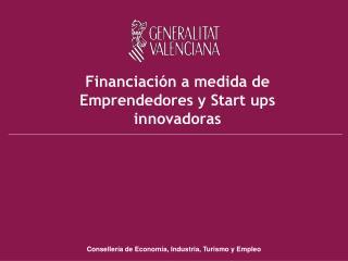 Financiación a medida de Emprendedores y  Start  ups innovadoras