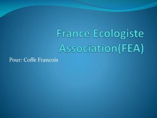 France  Ecologiste  Association(FEA)