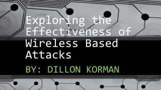 Exploring the Effectiveness of Wireless Based Attacks
