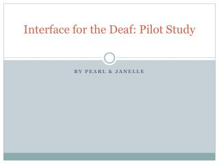 Interface for the Deaf: Pilot Study