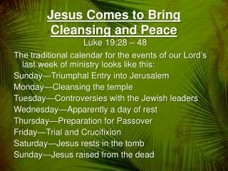 Jesus Comes to Bring  Cleansing  and Peace Luke  19:28 –  48