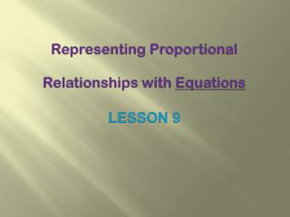 Representing Proportional  Relationships with  Equations Lesson 9