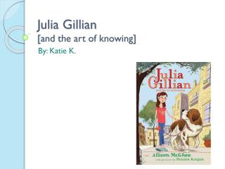 Julia Gillian [and the art of knowing]