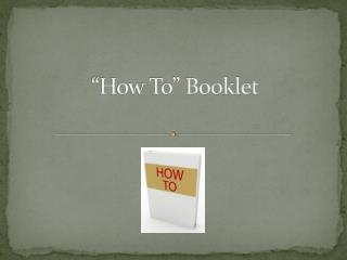 �How To� Booklet