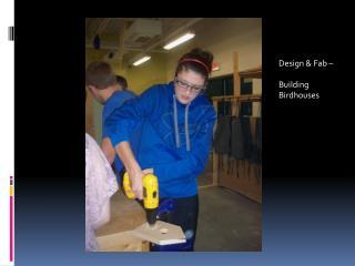 Design &  Fab  –  Building Birdhouses