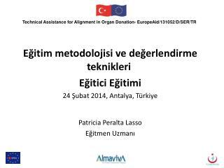 Eğitim metodolojisi ve değerlendirme teknikleri Eğitici Eğitimi 24 Şubat  2014, Antalya, T ürkiye