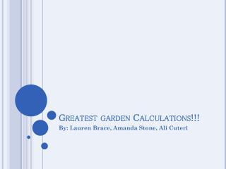 Greatest garden Calculations!!!