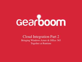 Cloud Integration Part 2 Bringing  Windows Azure & Office 365  Together  at Runtime