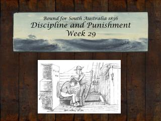 Bound for South Australia 1836 Discipline and Punishment Week 29
