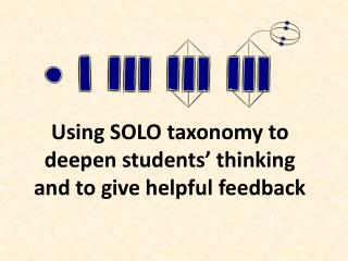 Using SOLO taxonomy to deepen students' thinking and to give helpful feedback