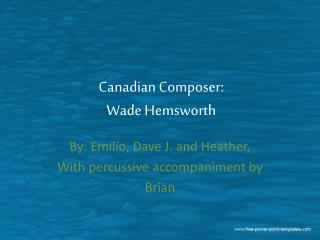 Canadian Composer: Wade Hemsworth