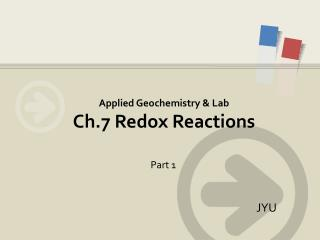 Applied Geochemistry & Lab Ch.7  Redox Reactions
