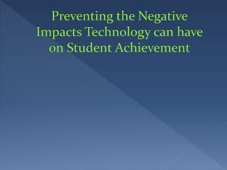 Preventing the Negative Impacts Technology can have on Student Achievement