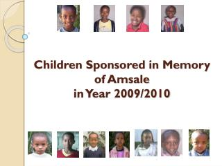 Children Sponsored in Memory of Amsale  in Year 2009/2010