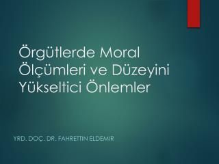 Örgütlerde Moral Ölçümleri ve Düzeyini Yükseltici Önlemler