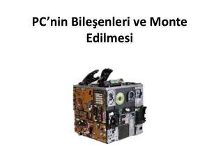 PC'nin Bileşenleri ve Monte Edilmesi