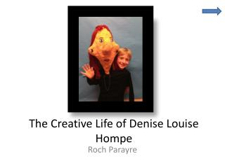 The Creative Life of Denise Louise  Hompe