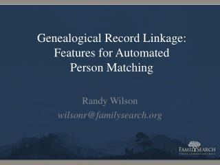 Genealogical Record Linkage: Features for Automated Person Matching