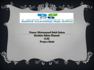 Name: Mohammed  Saleh  Salem Ibrahim Salem Hamad  11.02  Project Math