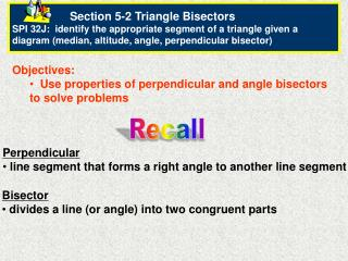 Objectives:   Use properties of perpendicular and angle bisectors to solve problems