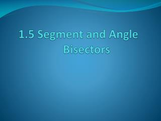1.5 Segment and Angle Bisectors