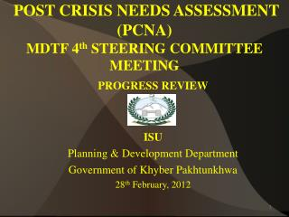 POST CRISIS NEEDS ASSESSMENT ( PCNA ) MDTF 4 th  STEERING COMMITTEE MEETING