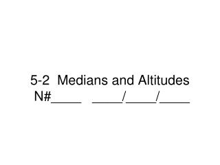 5-2  Medians and Altitudes  N#____   ____/____/____