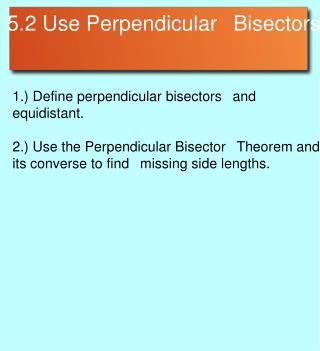 5.2 Use Perpendicular Bisectors