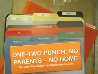 ONE-TWO PUNCH: NO PARENTS – NO HOME The Case Files Analysis of Orphanage-Inmates