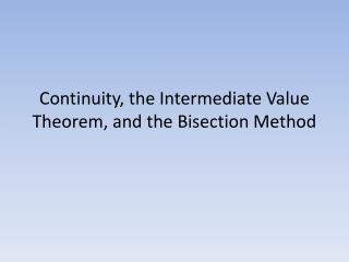 Continuity, the Intermediate Value Theorem, and the Bisection Method