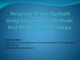 Recycling  Textile  Dyebath  Using  Conventional Methods  And  Membrane  Technology