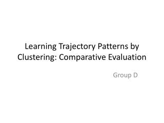 Learning Trajectory Patterns by Clustering: Comparative Evaluation