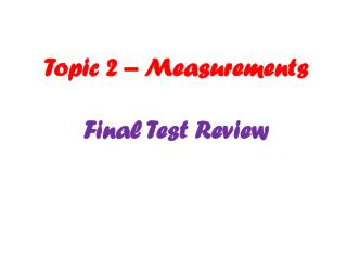 Topic 2 – Measurements Final Test Review