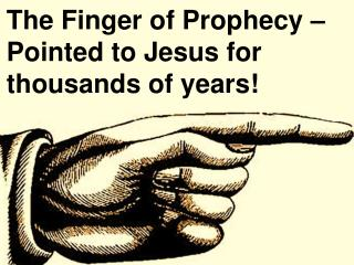 The Finger of Prophecy – Pointed to Jesus for thousands of years!