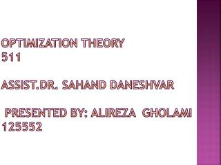 Optimization theory 511 assist.Dr .  S ahand  DANESHVAR  presented by:  Alireza Gholami 125552