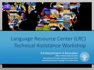 Language Resource Center (LRC) Technical Assistance Workshop