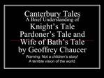 Canterbury Tales A Brief Understanding of Knight s Tale Pardoner s Tale and Wife of Bath s Tale by Geoffrey Chaucer