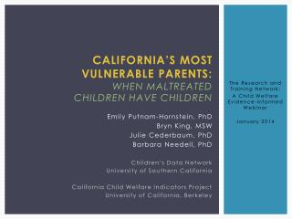 California�s Most  vulnerable parents: When Maltreated  Children have children