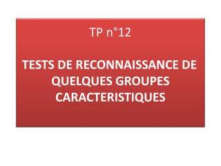 TP n 12   TESTS DE RECONNAISSANCE DE  QUELQUES GROUPES CARACTERISTIQUES
