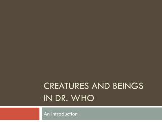 Creatures and Beings In Dr. Who