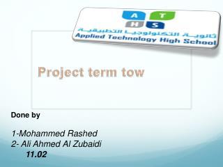 Done by  1-Mohammed Rashed  2- Ali  Ahmed Al  Zubaidi 11.02
