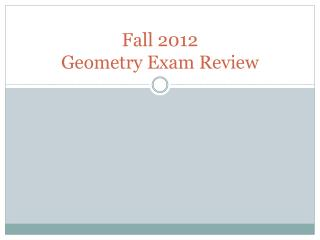 Fall 2012 Geometry Exam Review