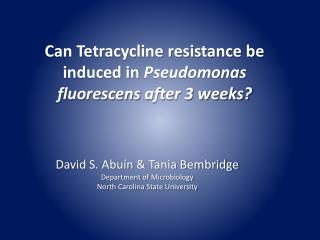 Can Tetracycline resistance be  induced in  Pseudomonas  fluorescens  after 3 weeks?