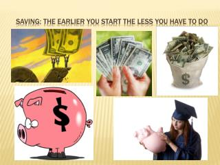 SAVING: THE EARLIER YOU START THE LESS YOU HAVE TO DO