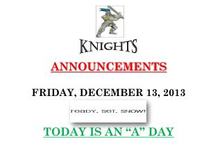 ANNOUNCEMENTS FRIDAY,  DECEMBER  13,  2013 TODAY  IS  AN �A� DAY