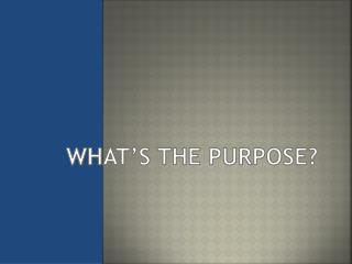 What�s the  purpose?