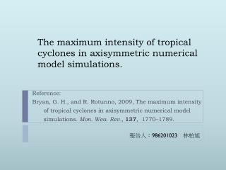 The maximum intensity of tropical cyclones in  axisymmetric  numerical model simulations.