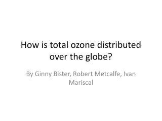 How is total ozone distributed over the globe?
